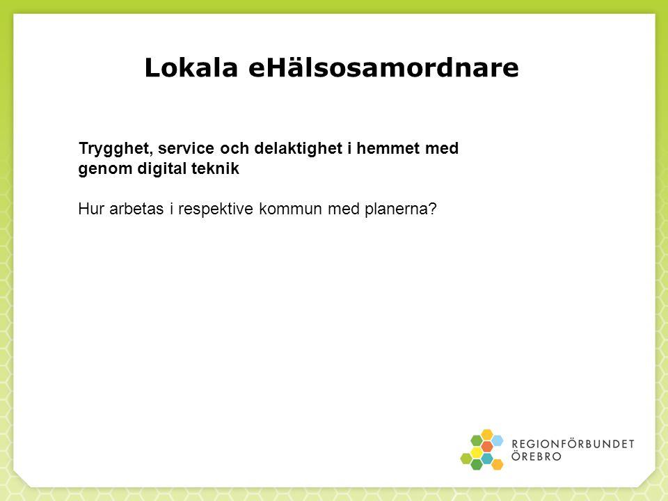 Lokala eHälsosamordnare Trygghet, service och delaktighet i hemmet med genom digital teknik Hur arbetas i respektive kommun med planerna?