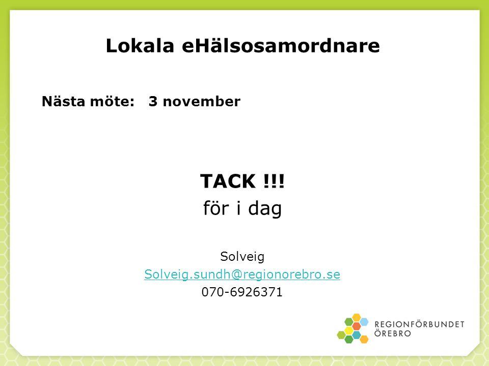 Lokala eHälsosamordnare Nästa möte: 3 november TACK !!! för i dag Solveig Solveig.sundh@regionorebro.se 070-6926371