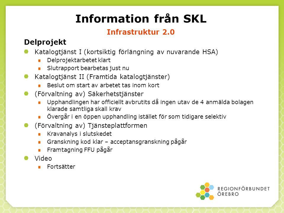 Information från SKL Infrastruktur 2.0 Delprojekt Katalogtjänst I (kortsiktig förlängning av nuvarande HSA) Delprojektarbetet klart Slutrapport bearbe