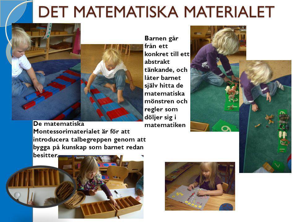 DET MATEMATISKA MATERIALET De matematiska Montessorimaterialet är för att introducera talbegreppen genom att bygga på kunskap som barnet redan besitter.