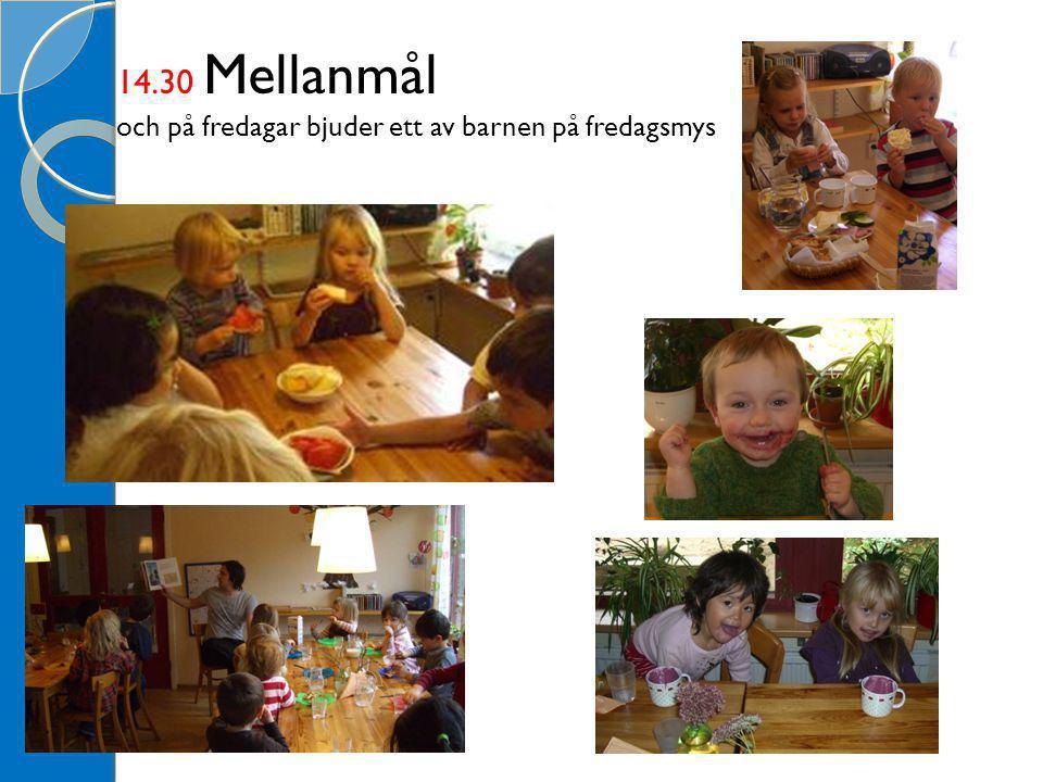 14.30 Mellanmål och på fredagar bjuder ett av barnen på fredagsmys