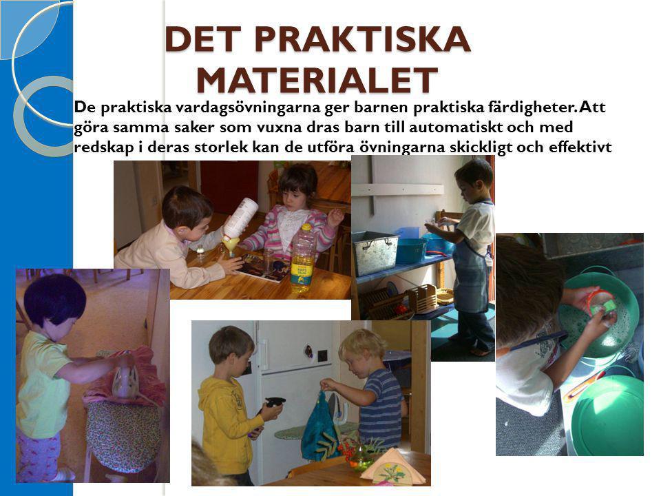 DET PRAKTISKA MATERIALET De praktiska vardagsövningarna ger barnen praktiska färdigheter. Att göra samma saker som vuxna dras barn till automatiskt oc