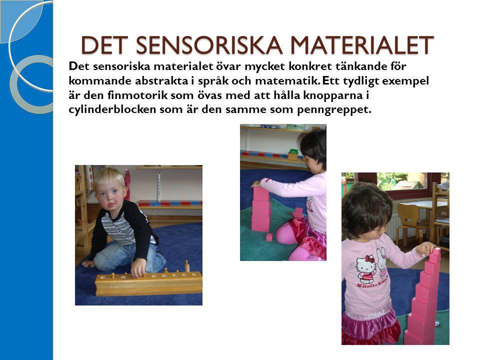 DET SENSORISKA MATERIALET Det sensoriska materialet övar mycket konkret tänkande för kommande abstrakta i språk och matematik. Ett tydligt exempel är