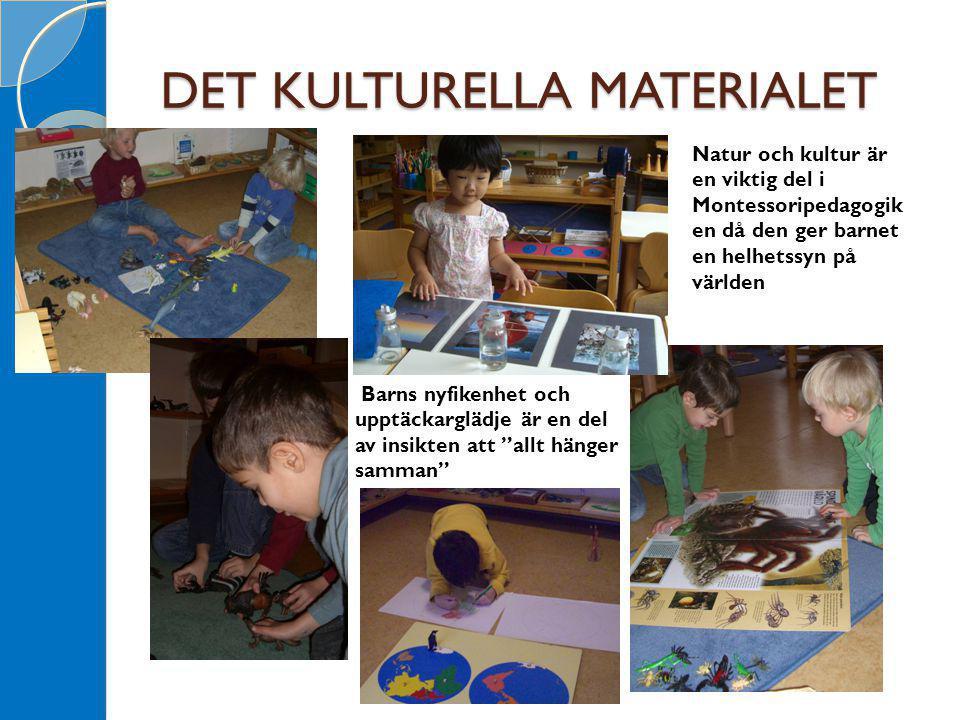 """DET KULTURELLA MATERIALET Barns nyfikenhet och upptäckarglädje är en del av insikten att """"allt hänger samman"""" Natur och kultur är en viktig del i Mont"""
