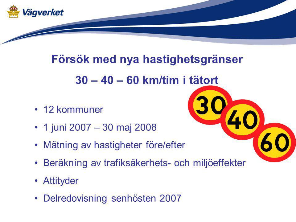 Försök med nya hastighetsgränser 30 – 40 – 60 km/tim i tätort 12 kommuner 1 juni 2007 – 30 maj 2008 Mätning av hastigheter före/efter Beräkníng av tra