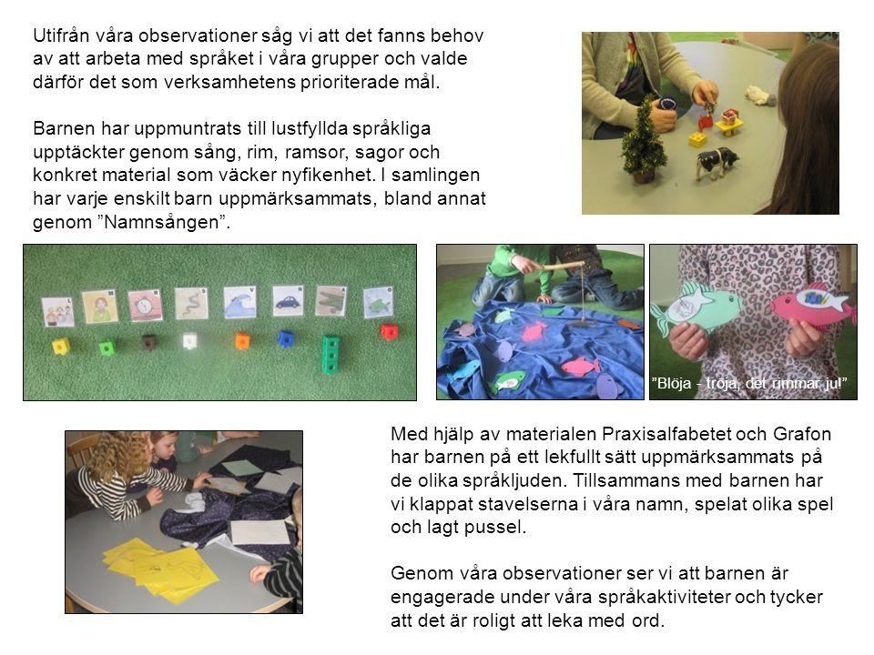 Utifrån våra observationer såg vi att det fanns behov av att arbeta med språket i våra grupper och valde därför det som verksamhetens prioriterade mål