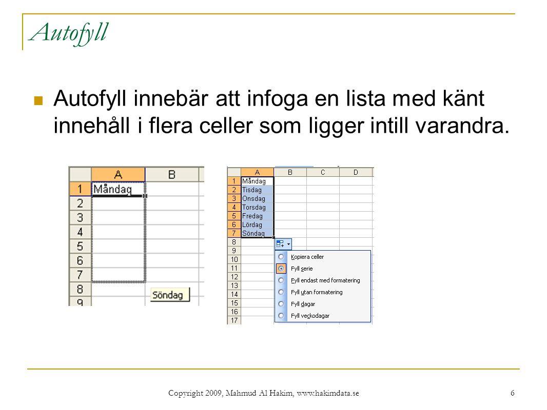 Copyright 2009, Mahmud Al Hakim, www.hakimdata.se 7 Skapa en egen autofyllista (fyllningsserie) Verktyg – Alternativ – Anpassa lista