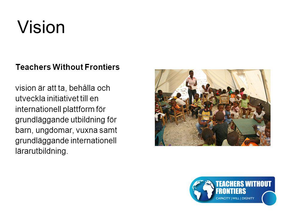 Vision Teachers Without Frontiers vision är att ta, behålla och utveckla initiativet till en internationell plattform för grundläggande utbildning för barn, ungdomar, vuxna samt grundläggande internationell lärarutbildning.