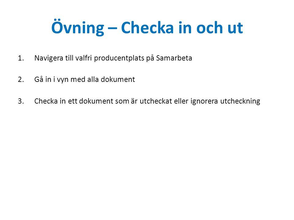 Övning – Checka in och ut 1.Navigera till valfri producentplats på Samarbeta 2.Gå in i vyn med alla dokument 3.Checka in ett dokument som är utcheckat eller ignorera utcheckning