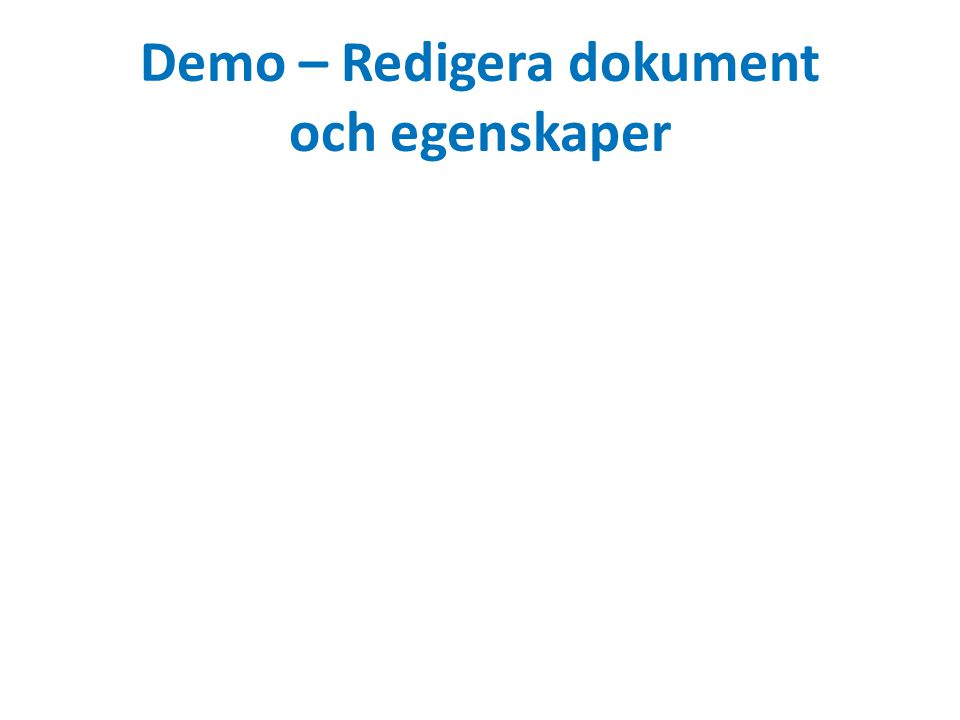 Demo – Redigera dokument och egenskaper