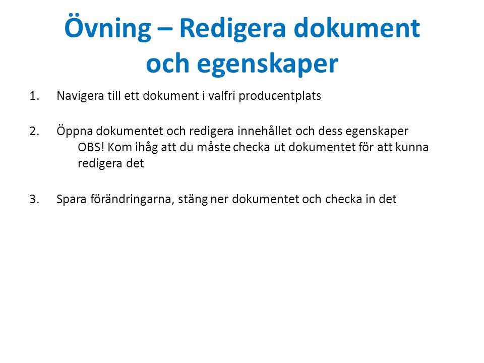 Övning – Redigera dokument och egenskaper 1.Navigera till ett dokument i valfri producentplats 2.Öppna dokumentet och redigera innehållet och dess egenskaper OBS.