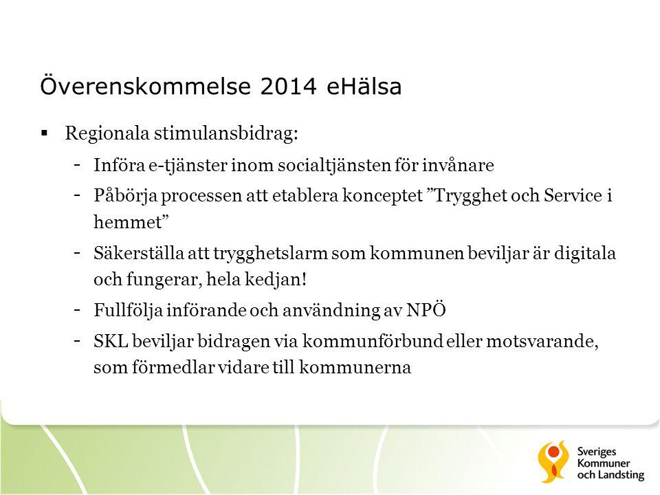 Överenskommelse 2014 eHälsa  Regionala stimulansbidrag: - Införa e-tjänster inom socialtjänsten för invånare - Påbörja processen att etablera konceptet Trygghet och Service i hemmet - Säkerställa att trygghetslarm som kommunen beviljar är digitala och fungerar, hela kedjan.