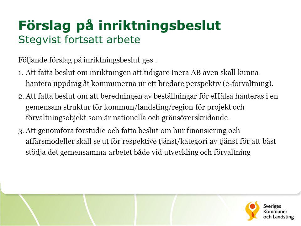 Följande förslag på inriktningsbeslut ges : 1.Att fatta beslut om inriktningen att tidigare Inera AB även skall kunna hantera uppdrag åt kommunerna ur ett bredare perspektiv (e-förvaltning).