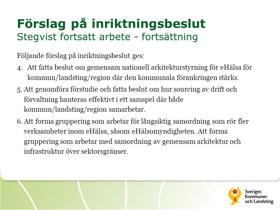 Följande förslag på inriktningsbeslut ges: 4.Att fatta beslut om gemensam nationell arkitekturstyrning för eHälsa för kommun/landsting/region där den kommunala förankringen stärks.