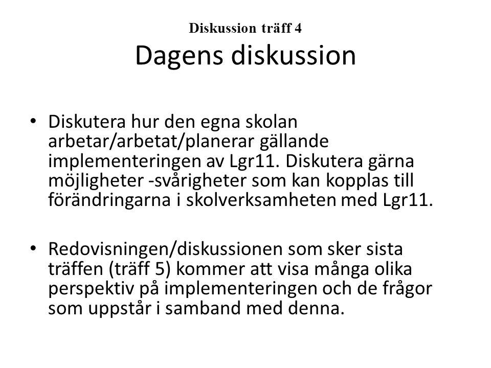 Diskussion träff 4 Dagens diskussion Diskutera hur den egna skolan arbetar/arbetat/planerar gällande implementeringen av Lgr11.