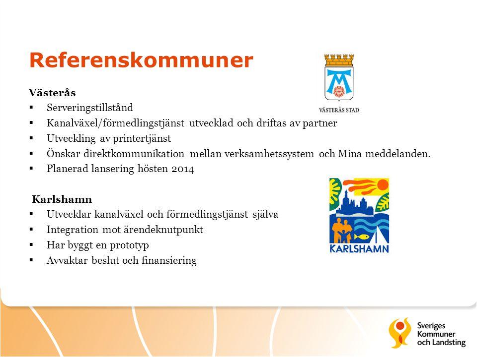 Referenskommuner Västerås  Serveringstillstånd  Kanalväxel/förmedlingstjänst utvecklad och driftas av partner  Utveckling av printertjänst  Önskar