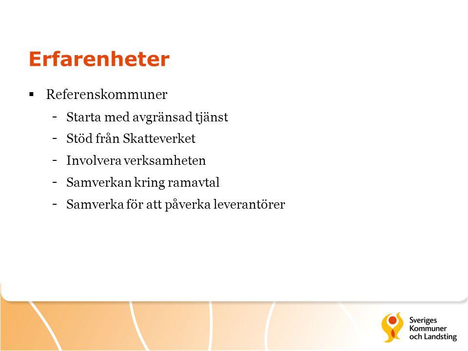 Erfarenheter  Referenskommuner - Starta med avgränsad tjänst - Stöd från Skatteverket - Involvera verksamheten - Samverkan kring ramavtal - Samverka