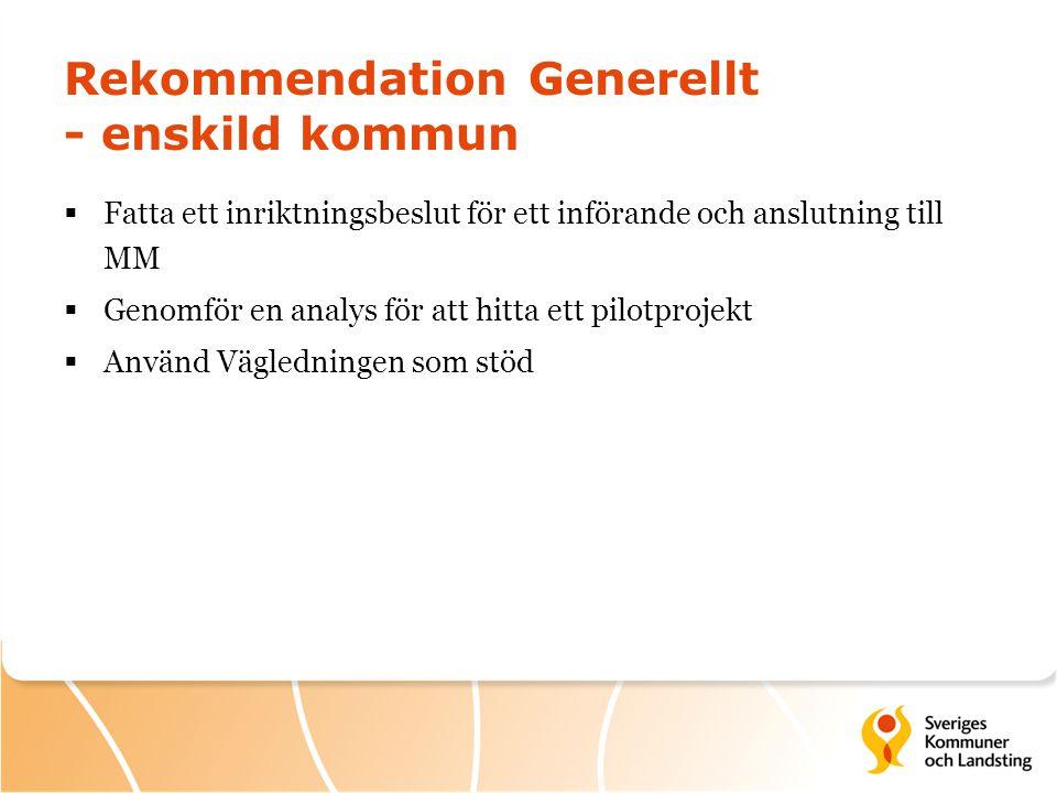 Rekommendation Generellt - enskild kommun  Fatta ett inriktningsbeslut för ett införande och anslutning till MM  Genomför en analys för att hitta et