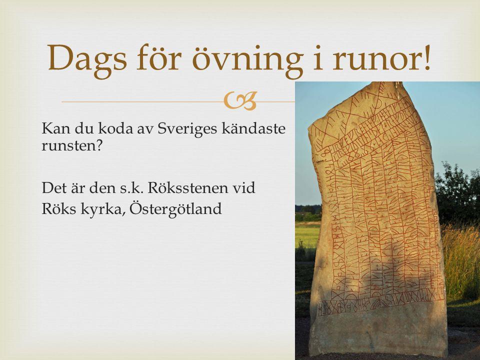  Kan du koda av Sveriges kändaste runsten? Det är den s.k. Röksstenen vid Röks kyrka, Östergötland Dags för övning i runor!