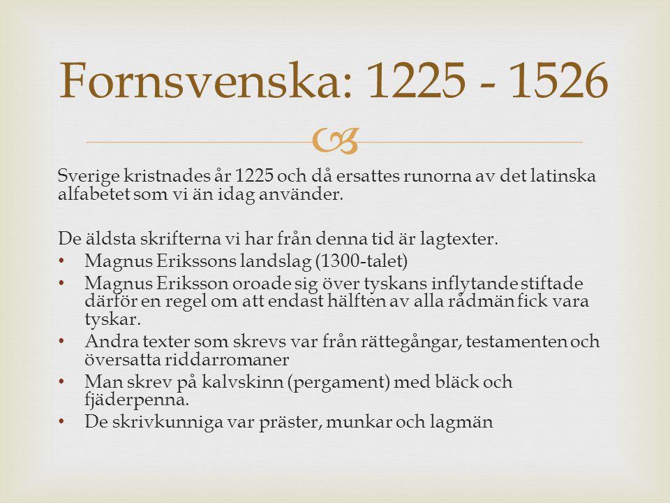  Sverige kristnades år 1225 och då ersattes runorna av det latinska alfabetet som vi än idag använder. De äldsta skrifterna vi har från denna tid är