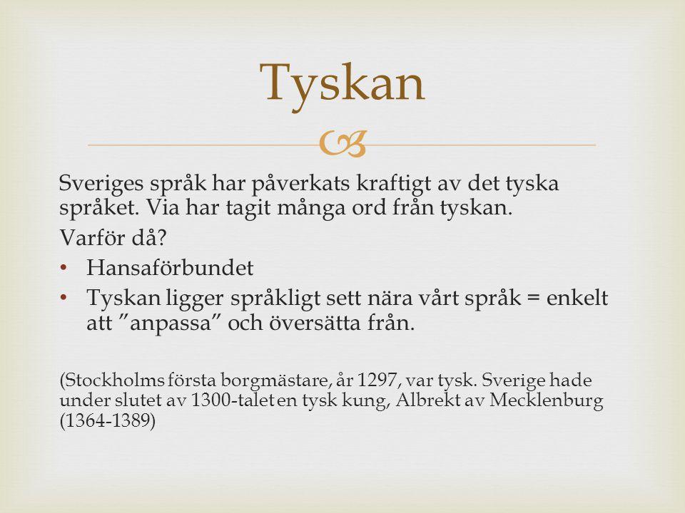  Sveriges språk har påverkats kraftigt av det tyska språket. Via har tagit många ord från tyskan. Varför då? Hansaförbundet Tyskan ligger språkligt s
