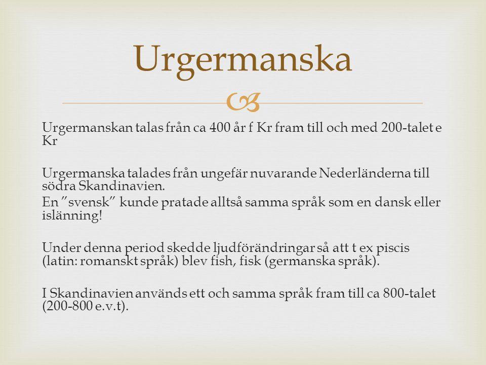  Urgermanskan talas från ca 400 år f Kr fram till och med 200-talet e Kr Urgermanska talades från ungefär nuvarande Nederländerna till södra Skandina