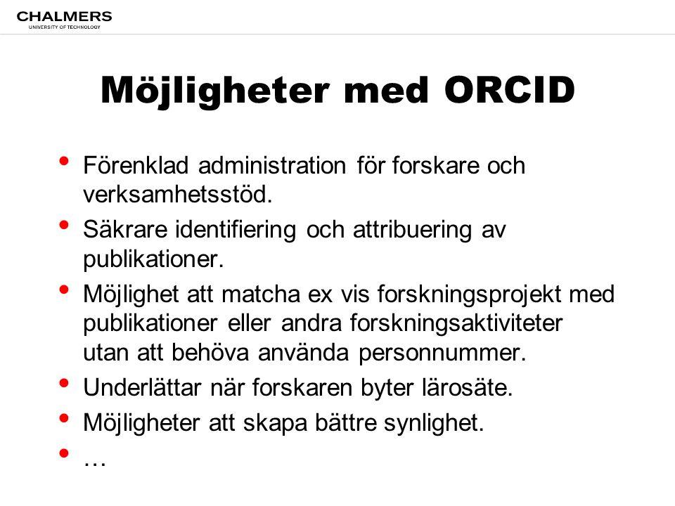 Möjligheter med ORCID Förenklad administration för forskare och verksamhetsstöd.