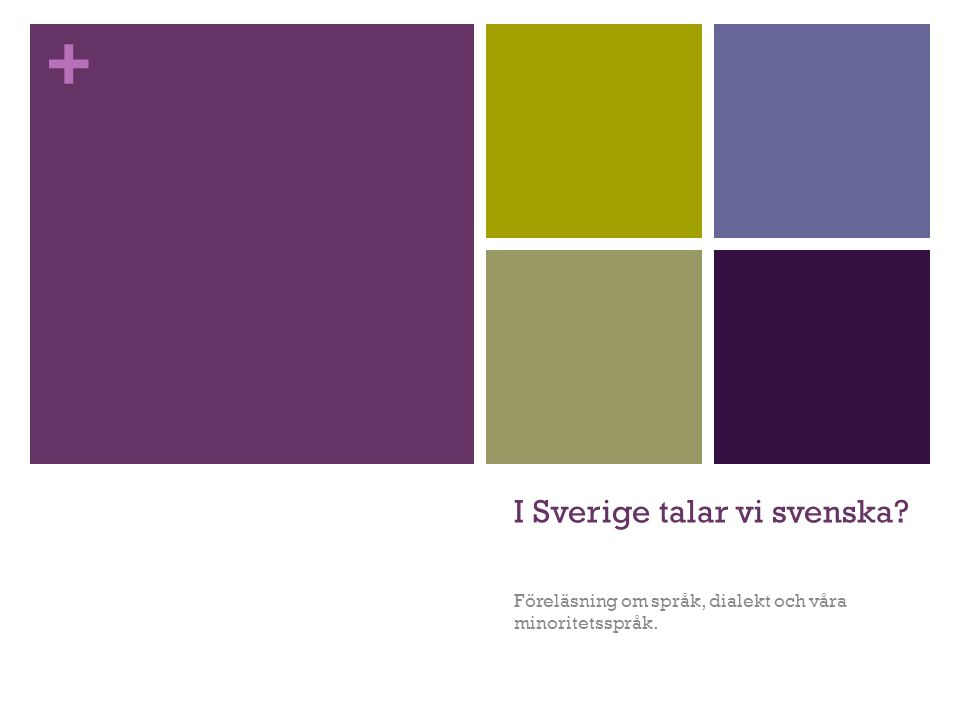 + I Sverige talar vi svenska? Föreläsning om språk, dialekt och våra minoritetsspråk.