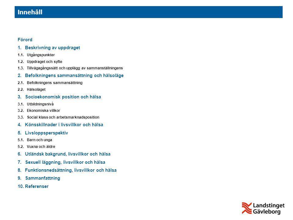 Förord 1. Beskrivning av uppdraget 1.1. Utgångspunkter 1.2. Uppdraget och syfte 1.3. Tillvägagångssätt och upplägg av sammanställningens 2. Befolkning