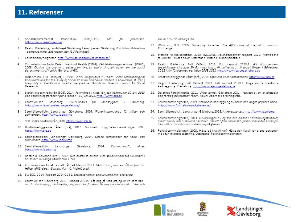 1.Socialdepartementet. Proposition 2002/03:35. Mål för folkhälsan. http://www.regeringen.se/ http://www.regeringen.se/ 2.Region Gävleborg, Landstinget
