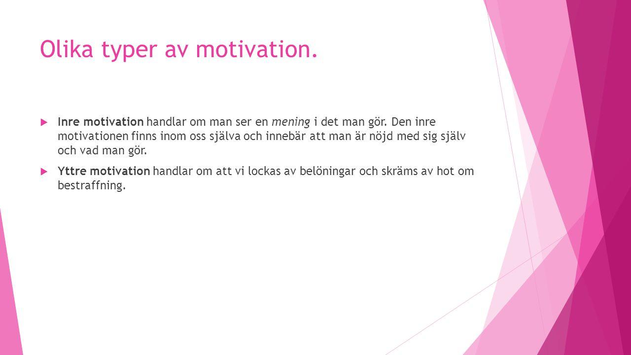 Olika typer av motivation.  Inre motivation handlar om man ser en mening i det man gör. Den inre motivationen finns inom oss själva och innebär att m