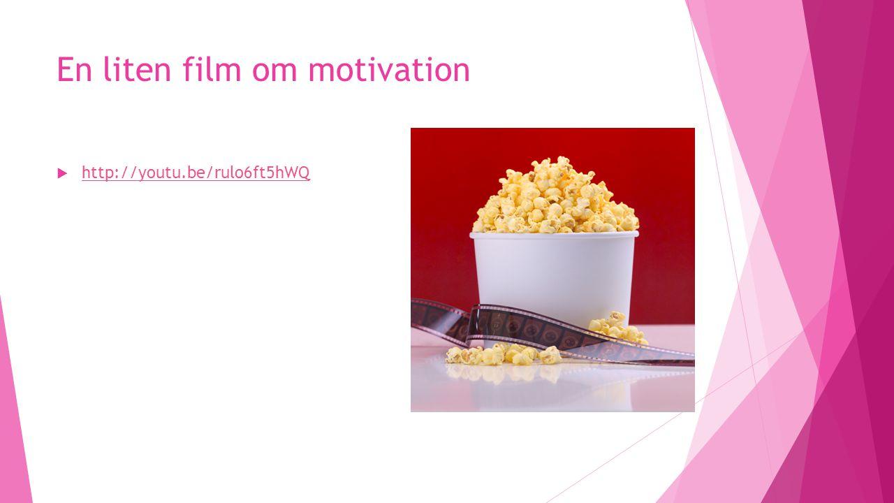 En liten film om motivation  http://youtu.be/rulo6ft5hWQ http://youtu.be/rulo6ft5hWQ