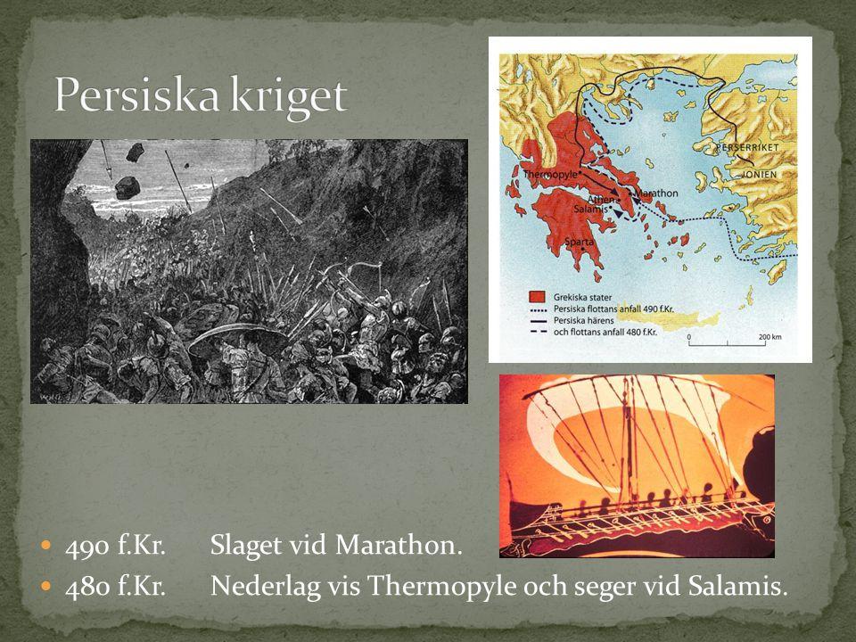 490 f.Kr.Slaget vid Marathon. 480 f.Kr.Nederlag vis Thermopyle och seger vid Salamis.