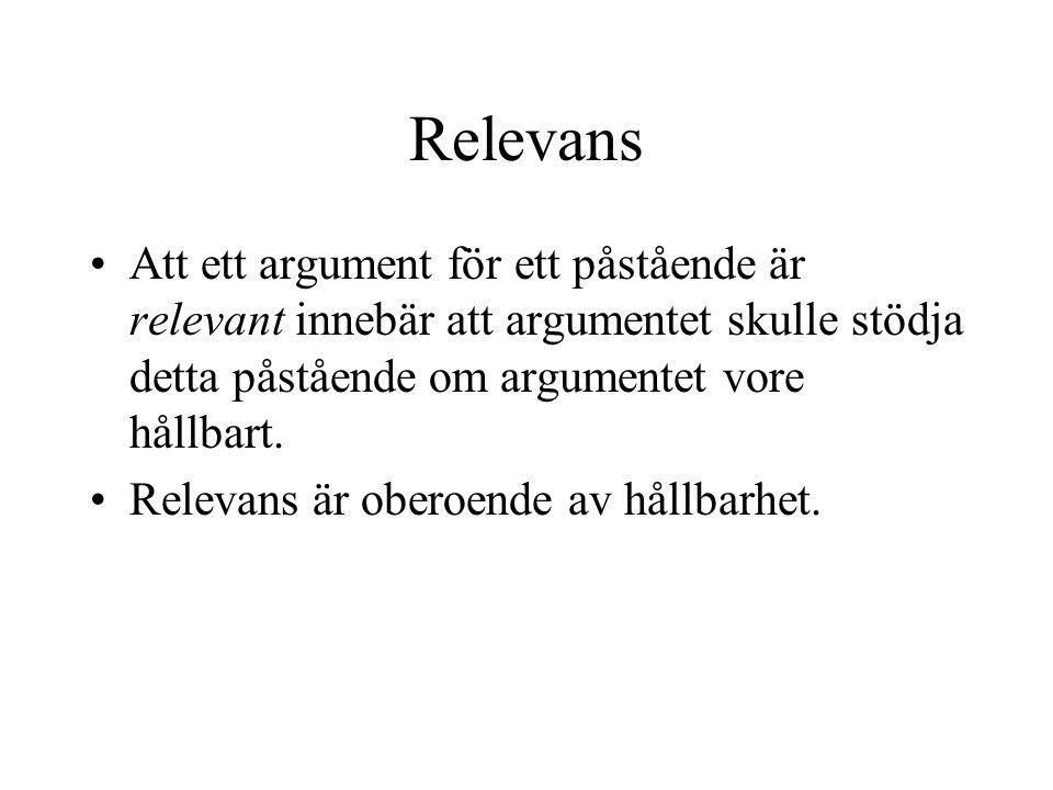 Relevans Att ett argument för ett påstående är relevant innebär att argumentet skulle stödja detta påstående om argumentet vore hållbart.