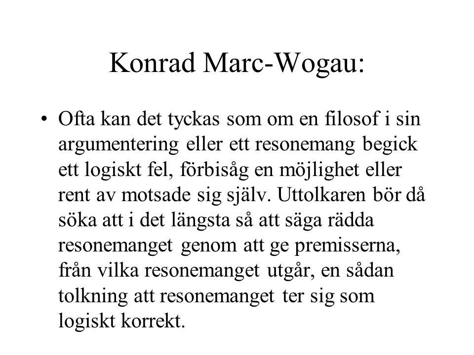 Konrad Marc-Wogau: Ofta kan det tyckas som om en filosof i sin argumentering eller ett resonemang begick ett logiskt fel, förbisåg en möjlighet eller rent av motsade sig själv.
