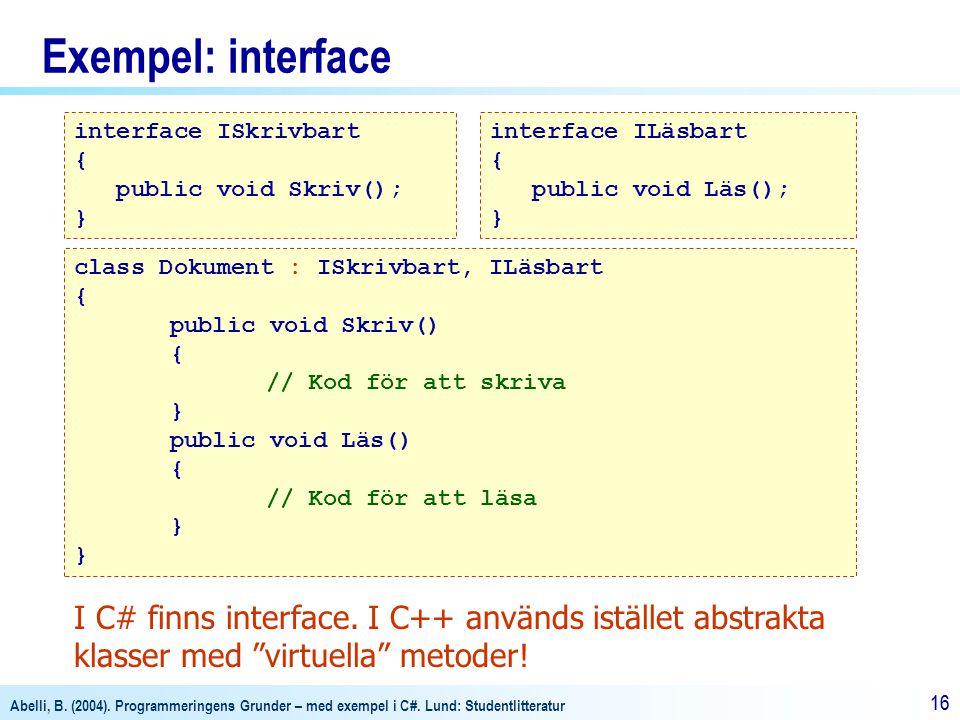 Abelli, B. (2004). Programmeringens Grunder – med exempel i C#. Lund: Studentlitteratur 16 Exempel: interface interface ISkrivbart { public void Skriv