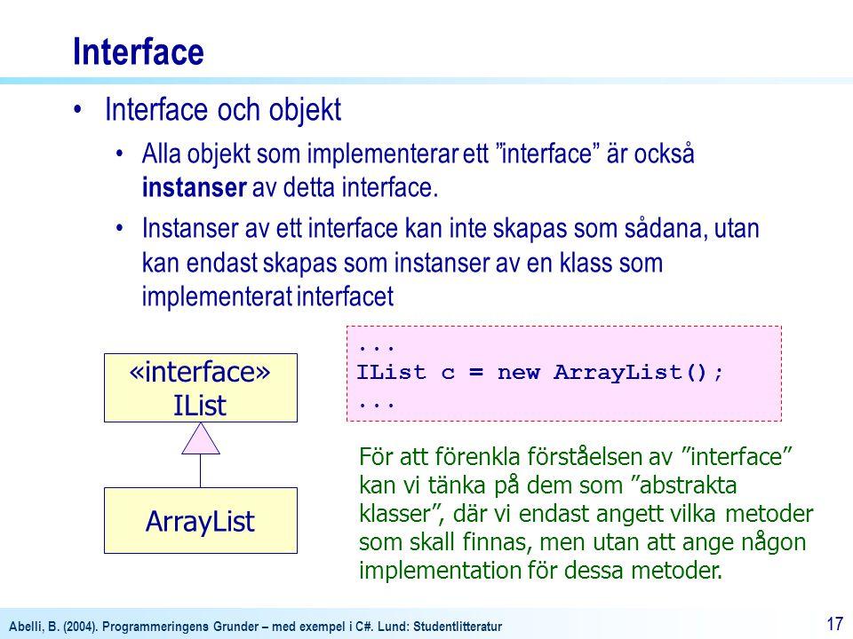 Abelli, B. (2004). Programmeringens Grunder – med exempel i C#. Lund: Studentlitteratur 17 Interface Interface och objekt Alla objekt som implementera