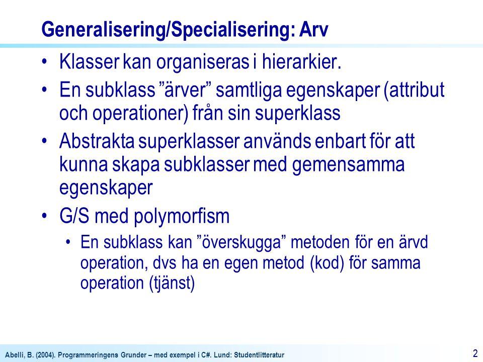 Abelli, B. (2004). Programmeringens Grunder – med exempel i C#. Lund: Studentlitteratur 22 Generalisering/Specialisering: Arv Klasser kan organiseras
