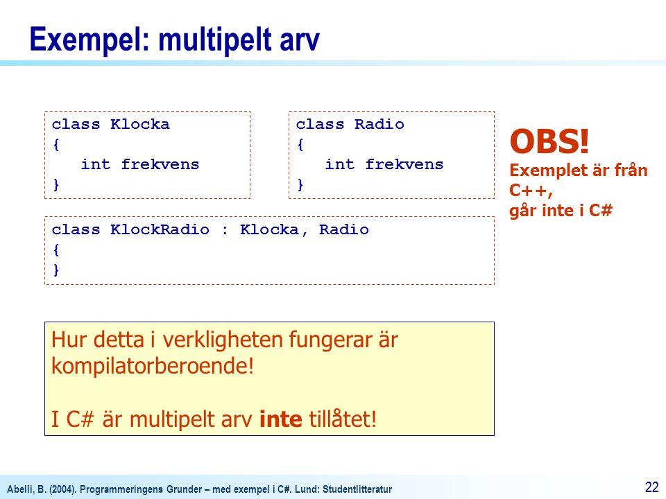Abelli, B. (2004). Programmeringens Grunder – med exempel i C#. Lund: Studentlitteratur 22 Exempel: multipelt arv class Klocka { int frekvens } class