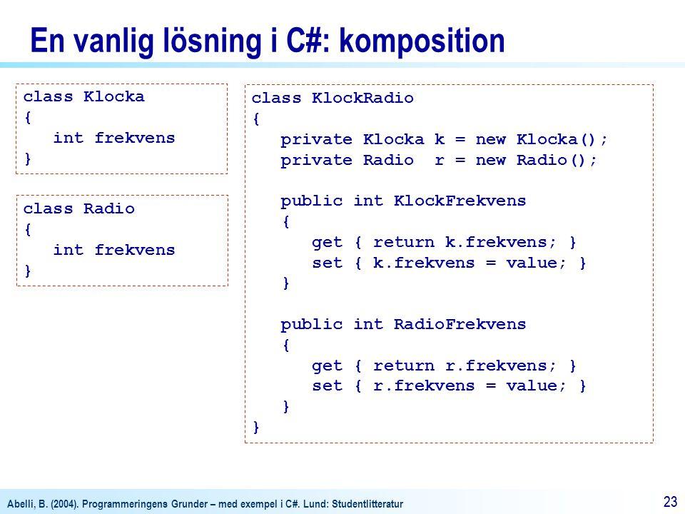 Abelli, B. (2004). Programmeringens Grunder – med exempel i C#. Lund: Studentlitteratur 23 En vanlig lösning i C#: komposition class Klocka { int frek