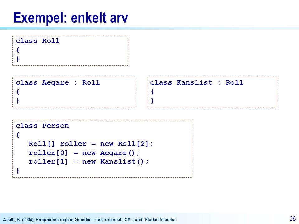 Abelli, B. (2004). Programmeringens Grunder – med exempel i C#. Lund: Studentlitteratur 26 Exempel: enkelt arv class Aegare : Roll { } class Roll { }