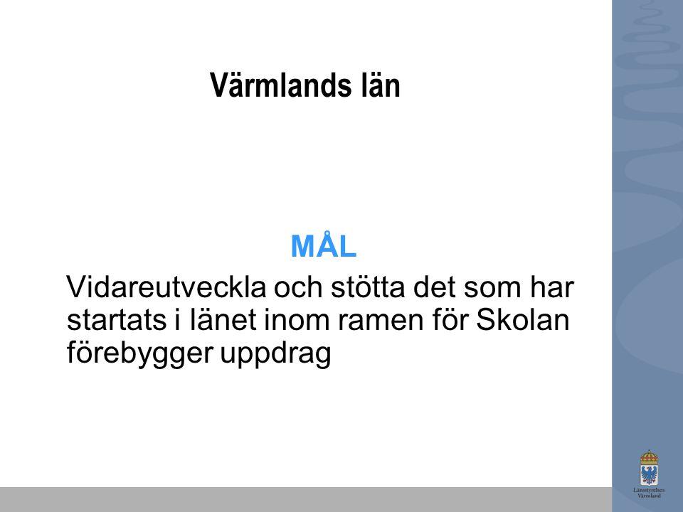 Värmlands län MÅL Vidareutveckla och stötta det som har startats i länet inom ramen för Skolan förebygger uppdrag