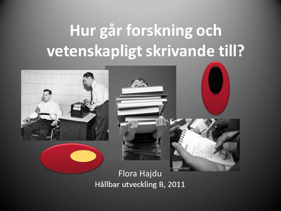 Hur går forskning och vetenskapligt skrivande till? Flora Hajdu Hållbar utveckling B, 2011