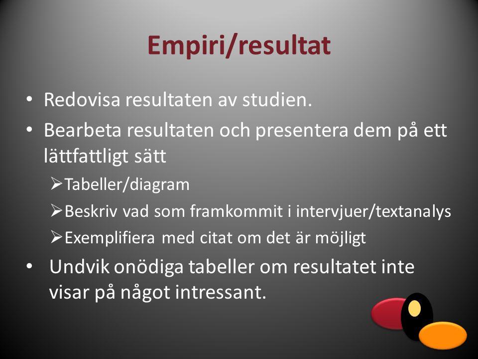 Empiri/resultat Redovisa resultaten av studien. Bearbeta resultaten och presentera dem på ett lättfattligt sätt  Tabeller/diagram  Beskriv vad som f