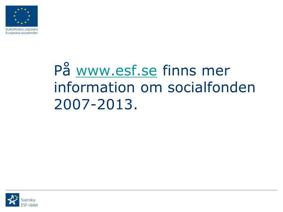 På www.esf.se finns mer information om socialfonden 2007-2013.www.esf.se