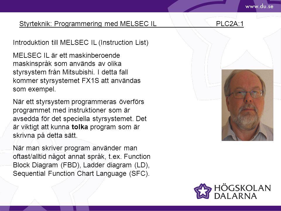 Styrteknik: Programmering med MELSEC IL PLC2A:1 Introduktion till MELSEC IL (Instruction List) MELSEC IL är ett maskinberoende maskinspråk som används av olika styrsystem från Mitsubishi.