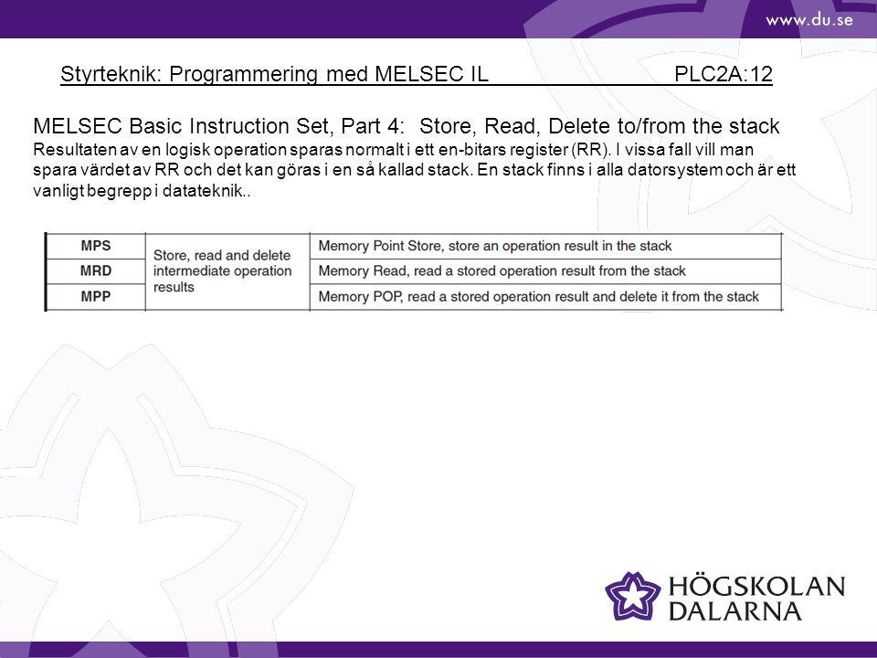 Styrteknik: Programmering med MELSEC IL PLC2A:12 MELSEC Basic Instruction Set, Part 4: Store, Read, Delete to/from the stack Resultaten av en logisk operation sparas normalt i ett en-bitars register (RR).