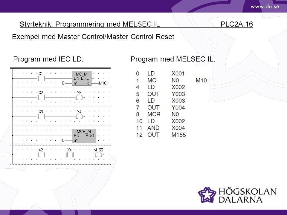 Styrteknik: Programmering med MELSEC IL PLC2A:16 Exempel med Master Control/Master Control Reset Program med IEC LD:Program med MELSEC IL: