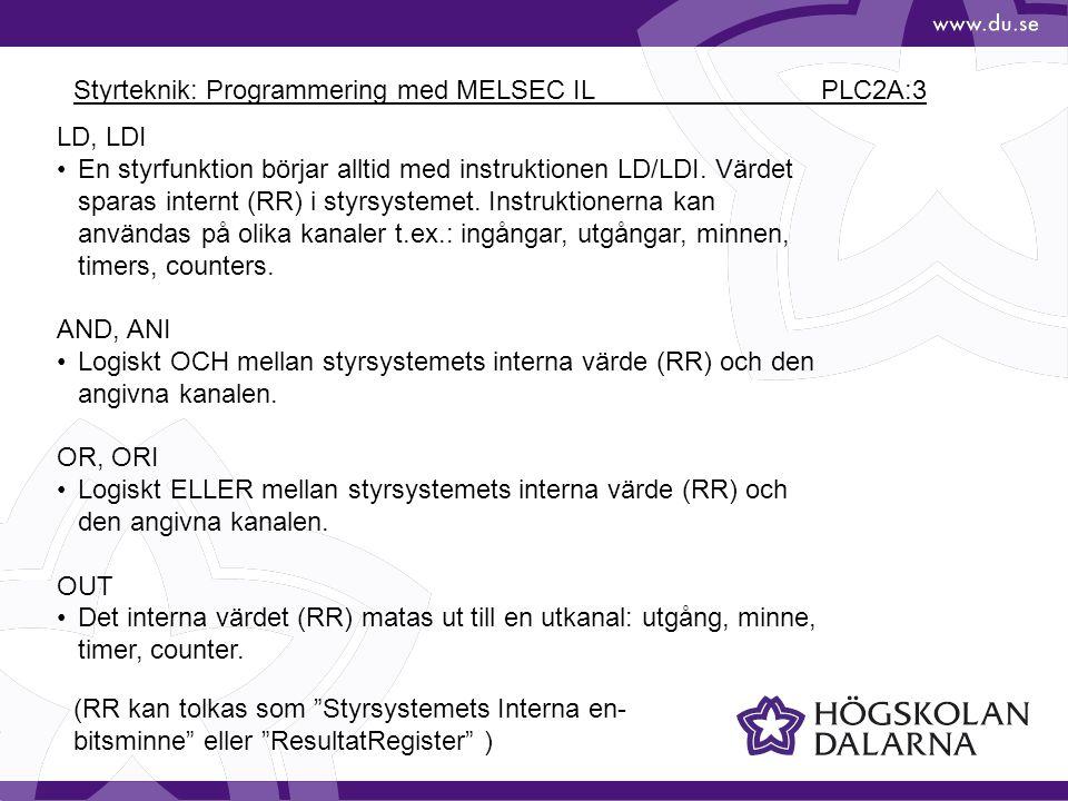 Styrteknik: Programmering med MELSEC IL PLC2A:3 LD, LDI En styrfunktion börjar alltid med instruktionen LD/LDI.