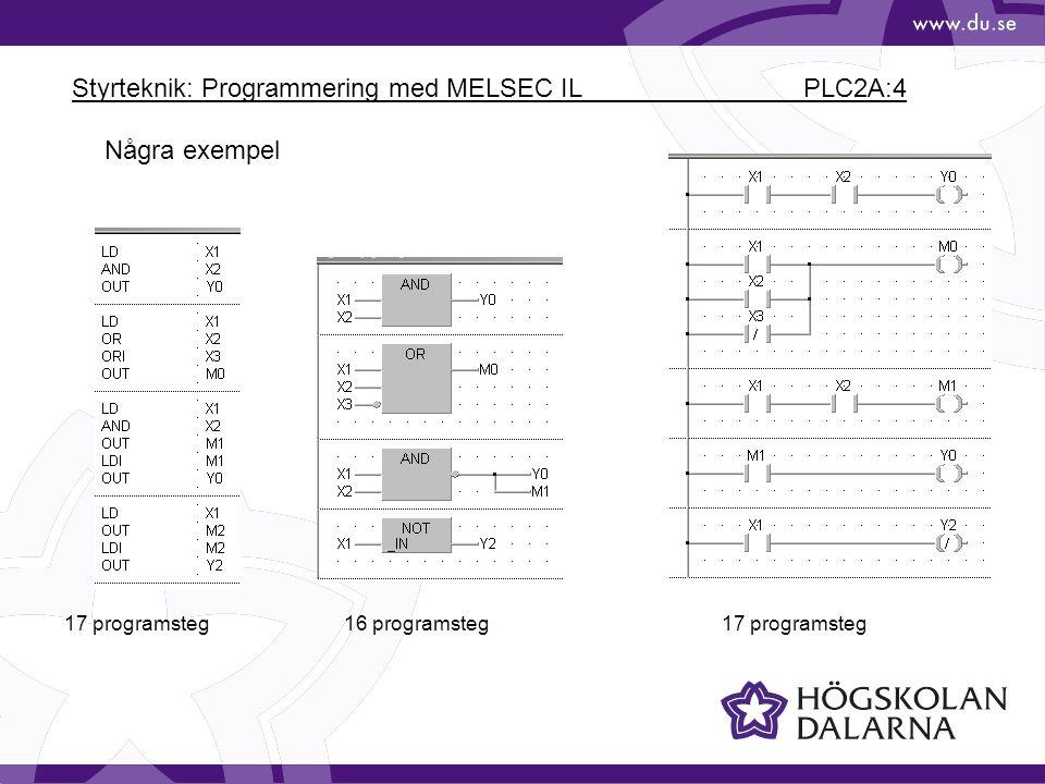 Styrteknik: Programmering med MELSEC IL PLC2A:4 17 programsteg16 programsteg17 programsteg Några exempel